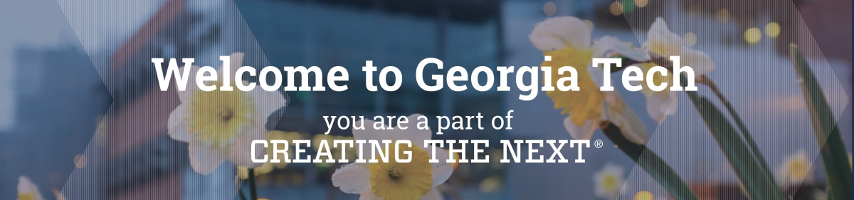 Welcome to Georgia Tech. You are apart of Creating the Next.