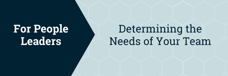 For People Leaders: Determining the Needs of Your Team